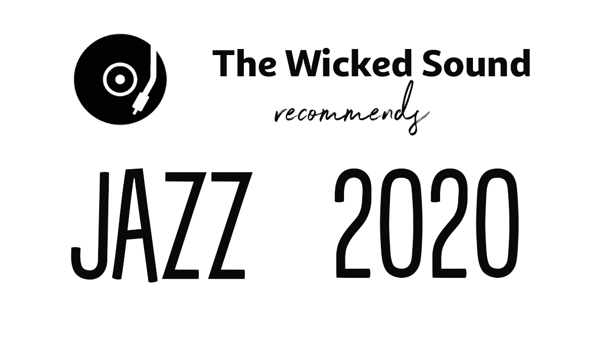 JAZZ 2020 albums recommended by The Wicked Sound